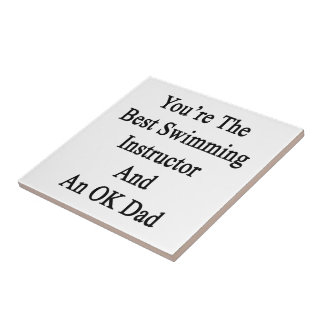 You're The Best Swimming Instructor And An OK Dad. Ceramic Tile