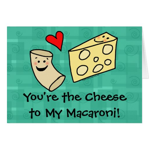 You're the Cheese to my Macaroni, Cute Valentine Greeting Cards