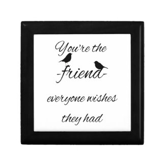 You're the friend everyone wishes they had quote, gift box