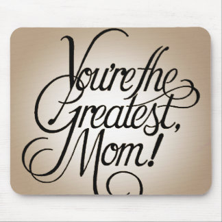 You're the greatest mom mouse mat