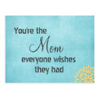 You're the Mum Everyone Wishes Quote Postcard