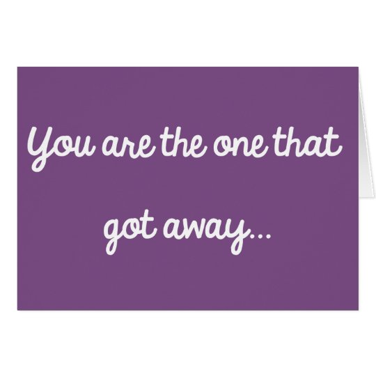 You're the one that got away card