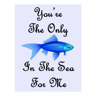 You're The Only Fish In The Sea For Me Quote Postcard