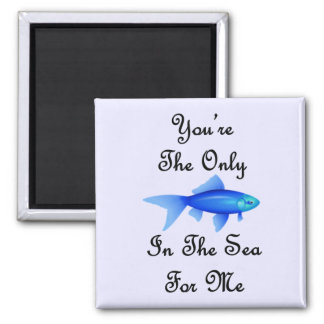You're The Only Fish In The Sea For Me Quote Square Magnet
