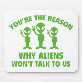 You're The Reason Why Aliens Won't Talk To Us Mouse Pad