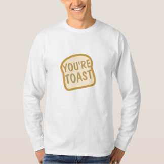 You're Toast Shirts