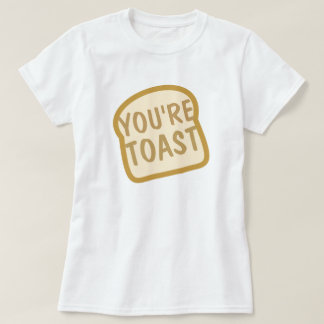 You're Toast Tee Shirts