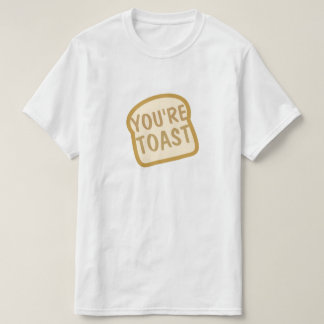 You're Toast Tshirt