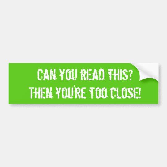 You're Too Close! - Bumper Sticker