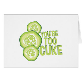 Youre Too Cuke Card