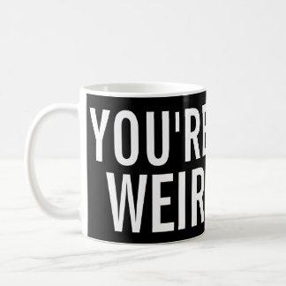 You're Weird, I Like That Funny Mug
