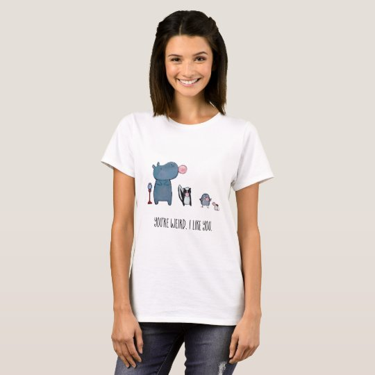 You're weird I like you t-shirt cute whimsical art