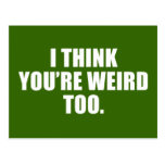 You're Weird Too Postcard