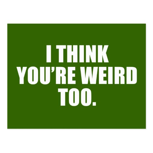 You're Weird Too Postcard