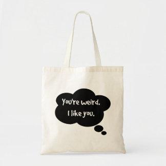 You're weird. tote bag