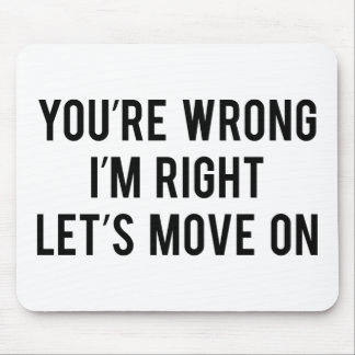 You're Wrong. I'm Right. Let's Move On. Mouse Mat