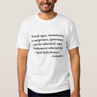 """Youth ages, immaturity is outgrown, ignorance ... Tees"
