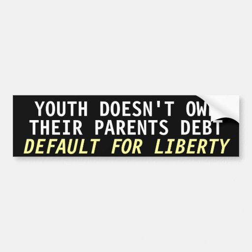 Youth doesn't owe their parents debt bumper stickers