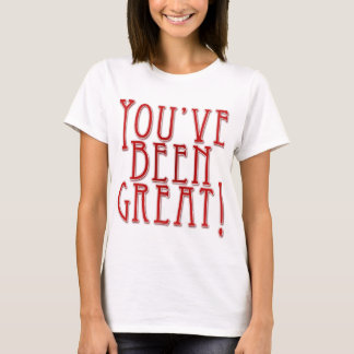 You've Been Great! \ I'll Be Here All Week! T-Shirt