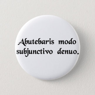 You've been misusing the subjunctive again. 6 cm round badge