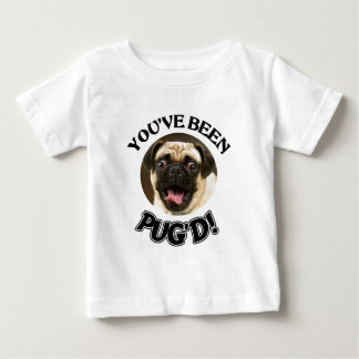 YOU'VE BEEN PUG'D! - FUNNY PUG DOG BABY T-Shirt