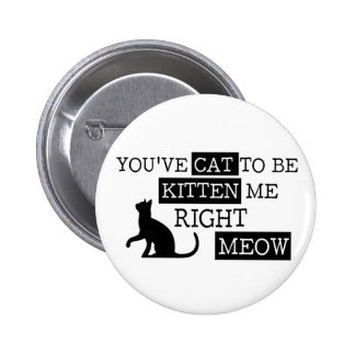You've cat to be kitten meow funny 6 cm round badge