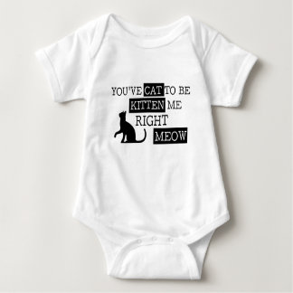 You've cat to be kitten meow funny baby bodysuit