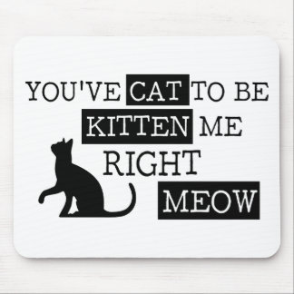 You've cat to be kitten meow funny mouse mat