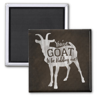 You've 'GOAT' to be kidding me! magnet