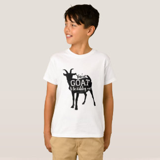 You've 'GOAT' to be kidding me! t-shirt