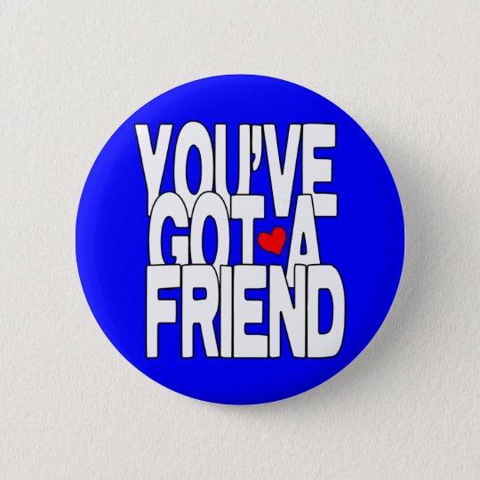 You've Got A Friend Button
