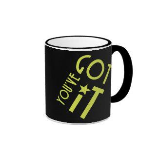 You've Got It Coffee Mugs