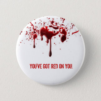 You've Got Red on You 6 Cm Round Badge