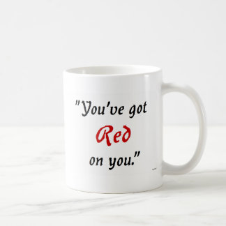 You've got Red on you Mugs