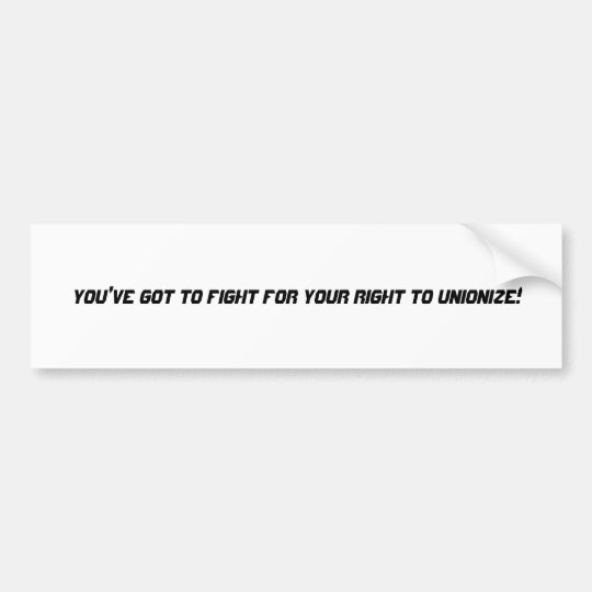 You've Got to Fight for your Right to Unionise! Bumper Sticker