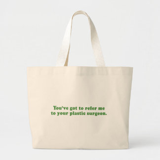 YOUVE GOT TO REFER ME TO YOUR PLASTIC SURGEON CANVAS BAGS