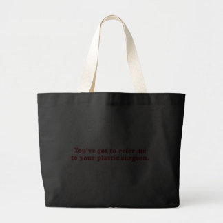 YOUVE GOT TO REFER ME TO YOUR PLASTIC SURGEON TOTE BAG