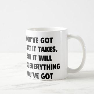 You've got What It Takes Basic White Mug