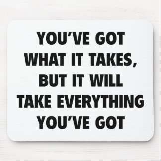 You've got What It Takes Mouse Mat