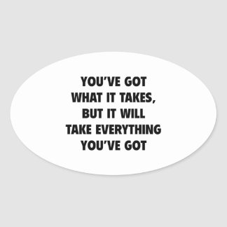 You've got What It Takes Oval Sticker