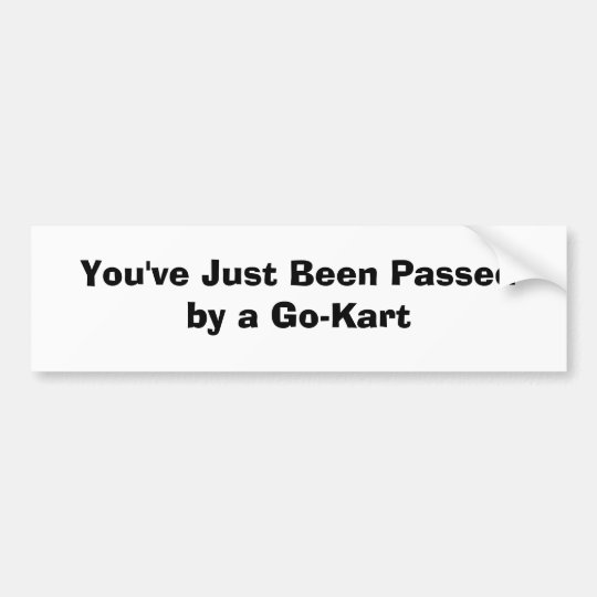 You've Just Been Passed by a Go-Kart Bumper Sticker
