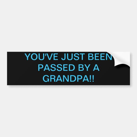 YOU'VE JUST BEEN PASSED BY A GRANDPA!! BUMPER STICKER