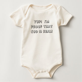 Yup!  I'm proof that God is real! Baby Bodysuit