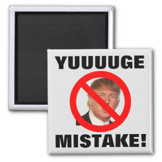 Yuuuuge Mistake! - Donald Trump Square Magnet