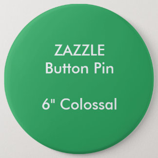 "ZAZZLE Custom 6"" Colossal Round Button Pin GREEN"