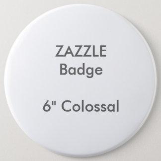 "ZAZZLE Custom Printed 6"" Colossal Round Badge"