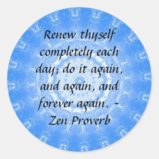 Zen Proverb - Renew thyself completely each day Round Stickers