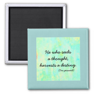 Zen Proverb - seed a thought, harvest a destiny Square Magnet