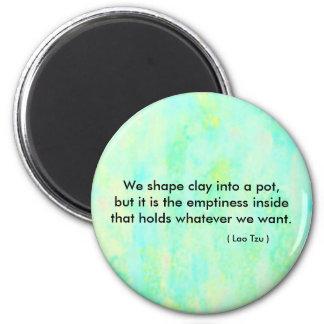 Zen quote,  We shape clay into a pot.... Magnet
