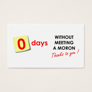 Zero Days Without Meeting a Moron Business Card